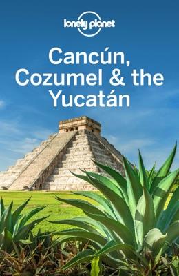 Cancun, Cozumel & the Yucatan Travel Guide