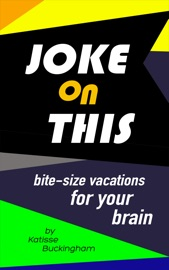 Joke On This: Bite Size Vacations for your Brain