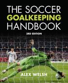 The Soccer Goalkeeping Handbook 3rd Edition