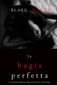 La bugia perfetta (Un emozionante thriller psicologico di Jessie Hunt—Libro Cinque) Libro Cover