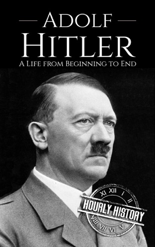Hourly History - Adolf Hitler: A Life From Beginning to End