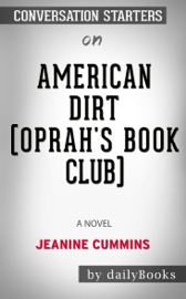 American Dirt (Oprah's Book Club): A Novel  by Jeanine Cummins: Conversation Starters