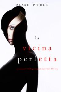 La Vicina Perfetta (Un emozionante thriller psicologico di Jessie Hunt—Libro Nove) Book Cover