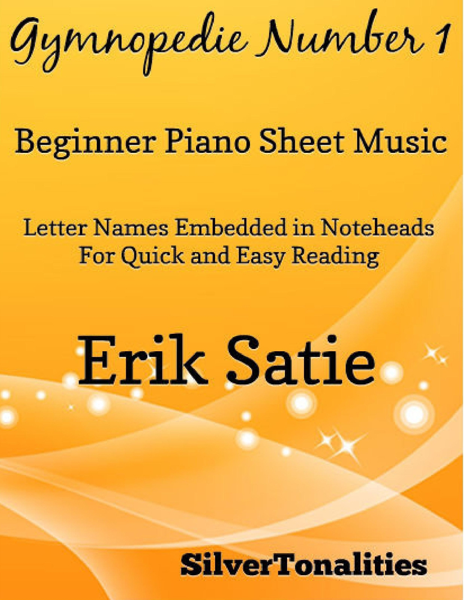 Gymnopedie Number 1 Beginner Piano Sheet Music – Letternames Embedded In Noteaheads for Quick and Easy Reading Erik Satie