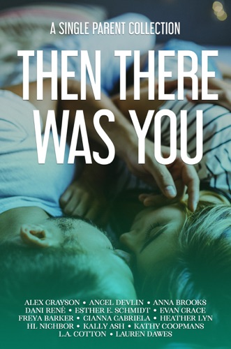 Grayson, Alex, Devlin, Angel, Brooks, Anna, René, Dani, Schmidt, Esther E., Grace, Evan, Barker, Freya, Gabriella, Gianna, Lyn, Heather, Nighbor, HL, Ash, Kally, Coopmans, Kathy, Cotton, L.A. & Lauren Dawes - Then There Was You