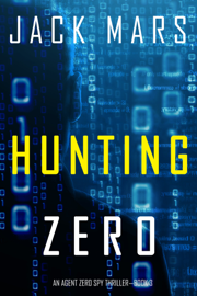 Hunting Zero (An Agent Zero Spy Thriller—Book #3)