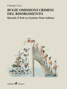 Bugie omissioni crimini del Risorgimento. Quando il Sud era il primo Stato italiano Libro Cover