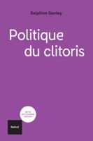 Download and Read Online Politique du clitoris