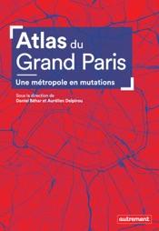Atlas du Grand Paris. Une métropole en mutation