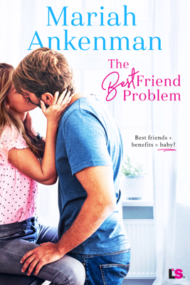 Mariah Ankenman - The Best Friend Problem book