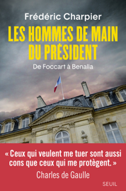Les Hommes de main du président - De Foccart à Benalla