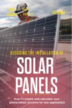 Decoding The Installation Of Solar Panels: 1st Edition: How To Create And Calculate Your Photovoltaic Systems For Any Application