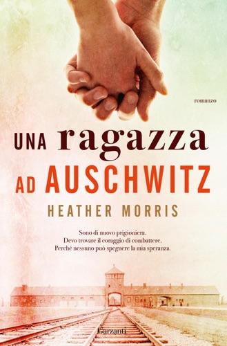 Heather Morris - Una ragazza ad Auschwitz