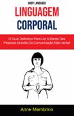 Linguagem Corporal: O Guia Definitivo Para Ler A Mente Das Pessoas Através Da Comunicação Não-verbal ( Body Language) Book Cover