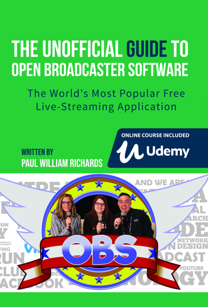The Unofficial Guide to Open Broadcaster Software: OBS: The World's Most Popular Free Live-Streaming Application