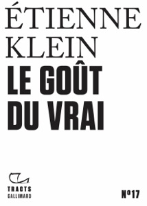 Tracts (N° 17) - Le Goût du vrai par Etienne Klein Couverture de livre