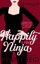 Happily Ever Ninja - Penny Reid by  Penny Reid PDF Download