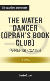 The Water Dancer (Oprah's Book Club): A Novel by Ta-Nehisi Coates (Discussion Prompts)