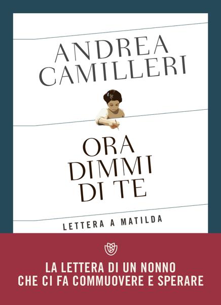 Ora dimmi di te. Lettera a Matilda da Andrea Camilleri
