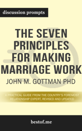 The Seven Principles for Making Marriage Work: A Practical Guide from the Country's Foremost Relationship Expert, Revised and Updated by John M. Gottman PhD (Discussion Prompts))