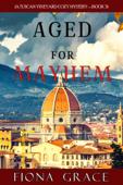 Aged for Mayhem (A Tuscan Vineyard Cozy Mystery—Book 3)