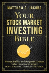 Your Stock Market Investing Bible: Warren Buffett and Benjamin Graham Value Investing Strategies How to Become Intelligent Investor