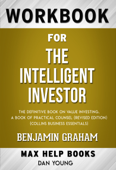The Intelligent Investor: The Definitive Book on Value Investing. A Book of Practical Counsel (Revised Edition) by Benjamin Graham (Max Help Workbooks)