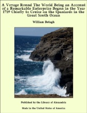 A Voyage Round The World Being An Account Of A Remarkable Enterprize Begun In The Year 1719 Chiefly To Cruise On The Spaniards In The Great South Ocean