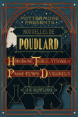 Nouvelles de Poudlard : héroïsme, tribulations et passe-temps dangereux