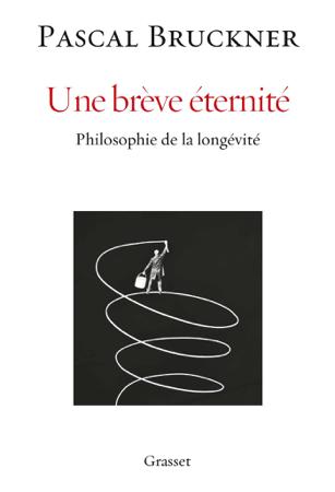 Une brève éternité - Pascal Bruckner