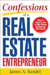 Download and Read Online Confessions of a Real Estate Entrepreneur: What It Takes to Win in High-Stakes Commercial Real Estate
