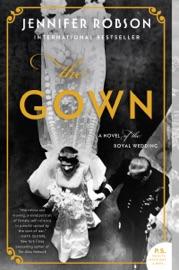 The Gown - Jennifer Robson by  Jennifer Robson PDF Download