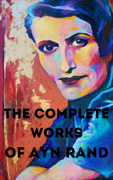 The Complete Works of Ayn Rand
