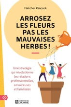 Arrosez Les Fleurs Pas Les Mauvaises Herbes!