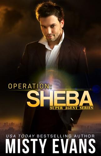 Misty Evans - Operation Sheba, Super Agent Romantic Suspense Series Book 1