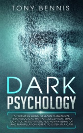 Dark Psychology A Powerful Guide To Learn Persuasion Psychological Warfare Deception Mind Control Negotiation Nlp Human Behavior And Manipulation Great To Listen In A Car