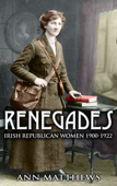 Renegades: Irish Republican Women 1900-1922