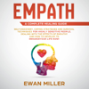 Ewan Miller - Empath – A Complete Healing Guide: Self discovery, coping strategies and survival techniques for highly sensitive people. Dealing with the effects of empathy & how to develop to enhance your life NOW artwork