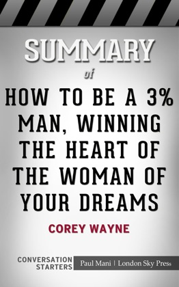 Summary of How To Be A 3% Man, Winning The Heart Of The Woman Of Your Dreams by Corey Wayne Conversation Starters