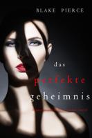 Blake Pierce - Das Perfekte Geheimnis (Ein spannender Psychothriller mit Jessie Hunt – Band Elf) artwork