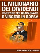 Il Milionario Dei Dividendi: Investire Per Guadagnare E Vincere In Borsa