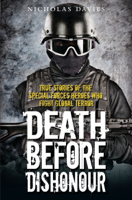 Nicholas Davies - Death Before Dishonour - True Stories of The Special Forces Heroes Who Fight Global Terror artwork