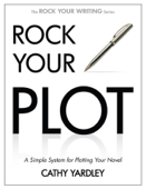 Rock Your Plot: A Simple System for Plotting Your Novel