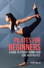 Pilates Exercises For Beginners - A Guide To Strengthening Your Core With Pilates PDF Download