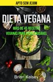 Dieta Vegana: Mais De 45 Receitas Veganas Para Ficar Saudável (Apto Sem Jejum) Book Cover