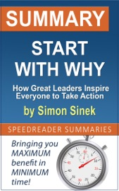Summary Of Start With Why How Great Leaders Inspire Everyone To Take Action By Simon Sinek