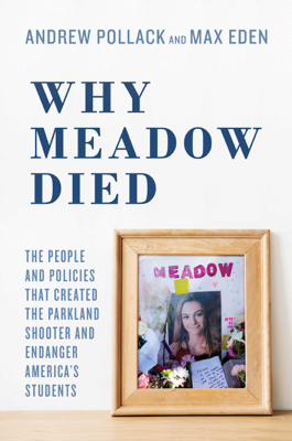 Andrew Pollack, Max Eden & Hunter Pollack - Why Meadow Died book