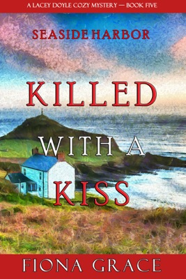 Killed With a Kiss (A Lacey Doyle Cozy Mystery—Book 5)