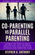 Co-parenting vs Parallel parenting: divorce the toxic ex while dealing with kid's visitation schedule and parenting plan