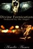 Seduced by the Angel (Divine Fornication I--An Erotic Story of Angels, Vampires and Werewolves)